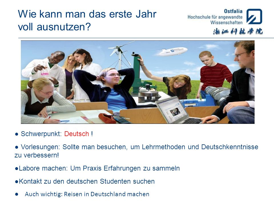 Wie kann man das erste Jahr voll ausnutzen? Auch wichtig: Reisen in Deutschland machen Schwerpunkt: Deutsch ! Vorlesungen: Sollte man besuchen, um Leh