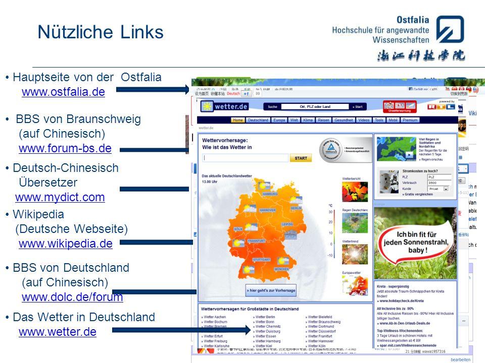 Nützliche Links BBS von Braunschweig (auf Chinesisch) www.forum-bs.de Deutsch-Chinesisch Übersetzer www.mydict.com Hauptseite von der Ostfalia www.ost