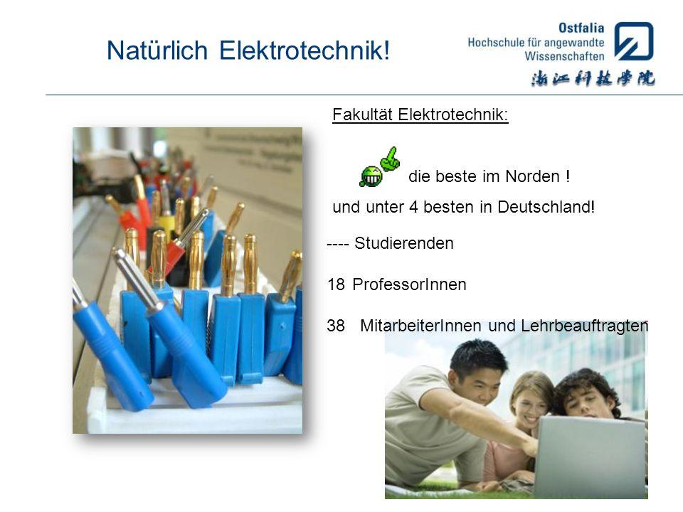 Natürlich Elektrotechnik! Fakultät Elektrotechnik: die beste im Norden ! und unter 4 besten in Deutschland! ---- Studierenden 18ProfessorInnen 38 Mita