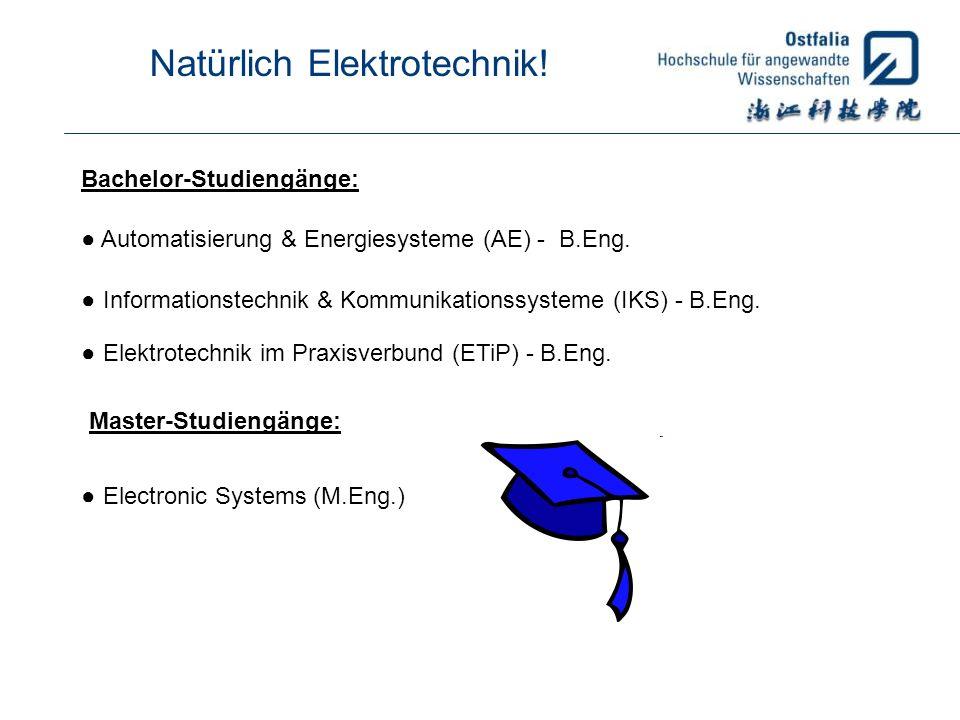 Natürlich Elektrotechnik! Bachelor-Studiengänge: Automatisierung & Energiesysteme (AE) - B.Eng. Informationstechnik & Kommunikationssysteme (IKS) - B.