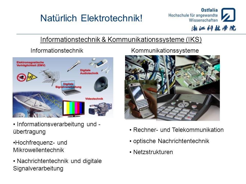 Natürlich Elektrotechnik! Informationstechnik & Kommunikationssysteme (IKS) Informationstechnik Informationsverarbeitung und - übertragung Hochfrequen