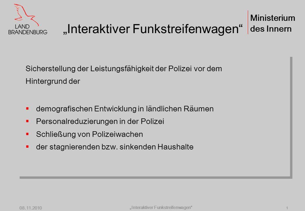Ministerium des Innern Interaktiver Funkstreifenwagen 08.11.2010 0 Interaktiver Funkstreifenwagen Polizei des Landes Brandenburg Polizeidirektor Udo A