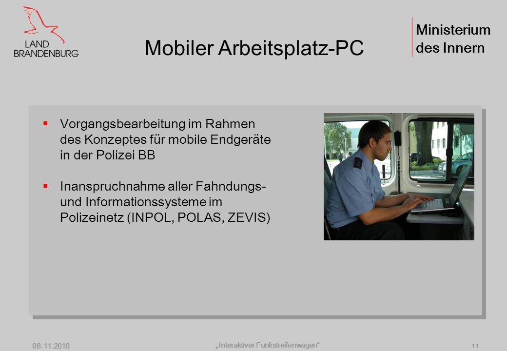Ministerium des Innern Interaktiver Funkstreifenwagen 08.11.2010 10 Multifunktions-PC - Video Dokumentation und Beweisführung bei Anhalte- und Kontrol