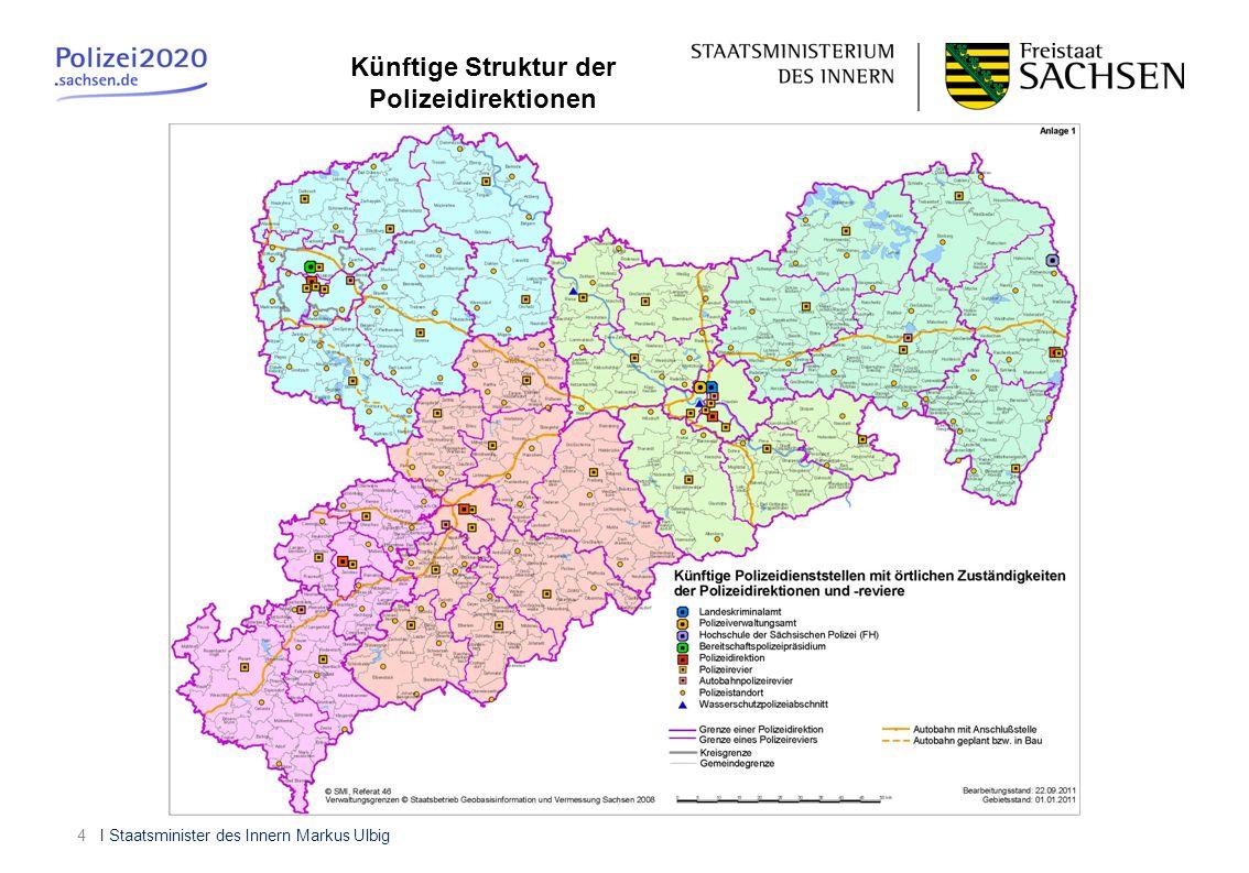 I Staatsminister des Innern Markus Ulbig4 Künftige Struktur der Polizeidirektionen