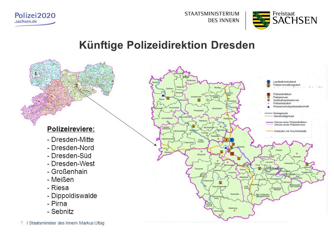 I Staatsminister des Innern Markus Ulbig7 Künftige Polizeidirektion Dresden Polizeireviere: - Dresden-Mitte - Dresden-Nord - Dresden-Süd - Dresden-Wes