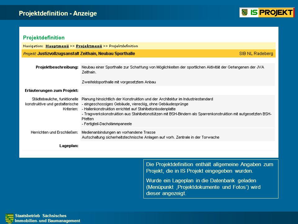 Staatsbetrieb Sächsisches Immobilien- und Baumanagement Projektdefinition - Anzeige Die Projektdefinition enthält allgemeine Angaben zum Projekt, die in IS Projekt eingegeben wurden.