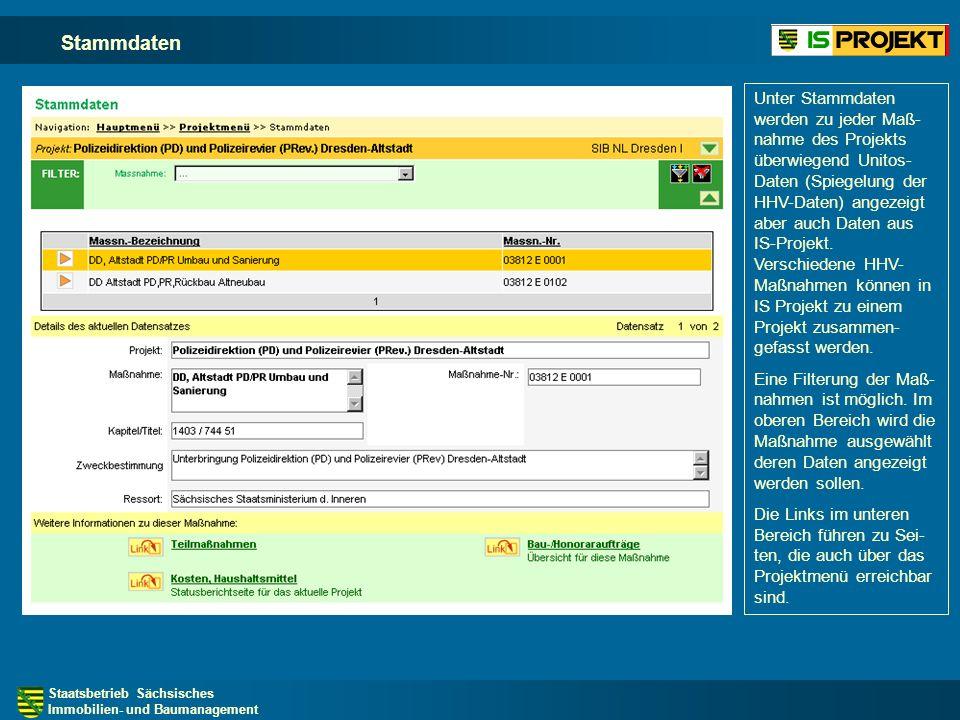 Staatsbetrieb Sächsisches Immobilien- und Baumanagement Stammdaten Unter Stammdaten werden zu jeder Maß- nahme des Projekts überwiegend Unitos- Daten (Spiegelung der HHV-Daten) angezeigt aber auch Daten aus IS-Projekt.