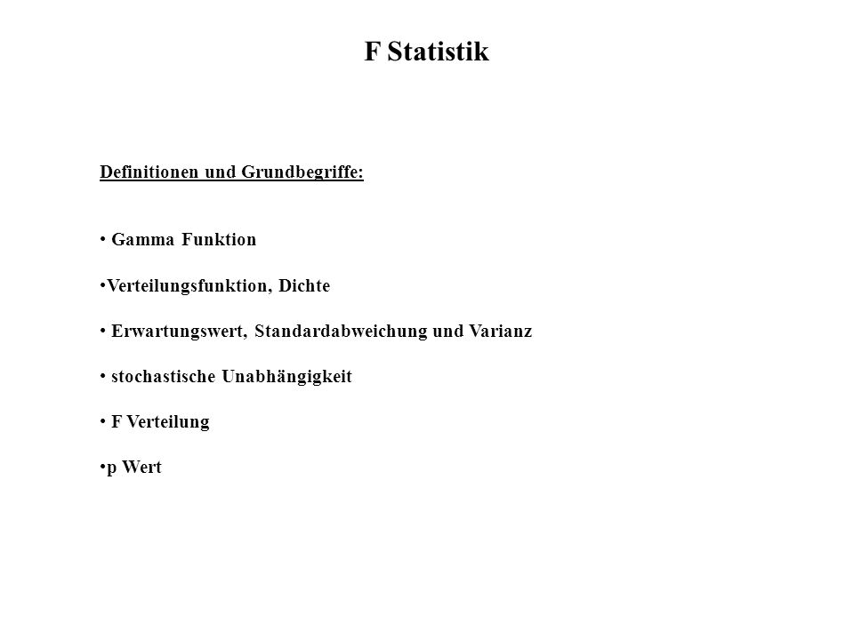 F Statistik Definitionen und Grundbegriffe: Gamma Funktion Verteilungsfunktion, Dichte Erwartungswert, Standardabweichung und Varianz stochastische Un