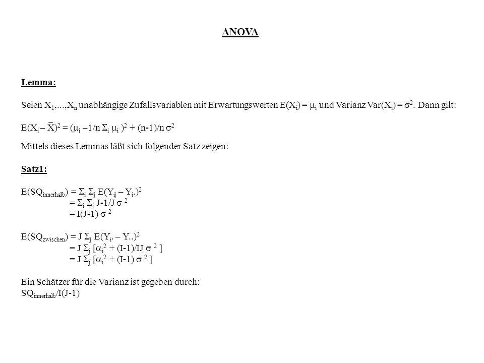 ANOVA Lemma: Seien X 1,...,X n unabhängige Zufallsvariablen mit Erwartungswerten E(X i ) = i und Varianz Var(X i ) = 2. Dann gilt: E(X i – X) 2 = ( i
