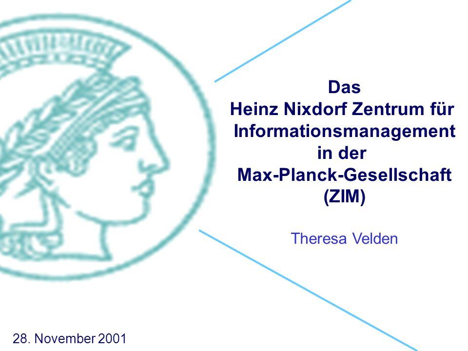 Das Heinz Nixdorf Zentrum für Informationsmanagement in der Max-Planck-Gesellschaft (ZIM) Theresa Velden 28.