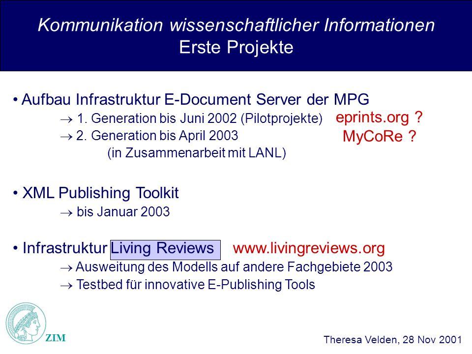 Kommunikation wissenschaftlicher Informationen Erste Projekte ZIM Theresa Velden, 28 Nov 2001 Aufbau Infrastruktur E-Document Server der MPG 1.