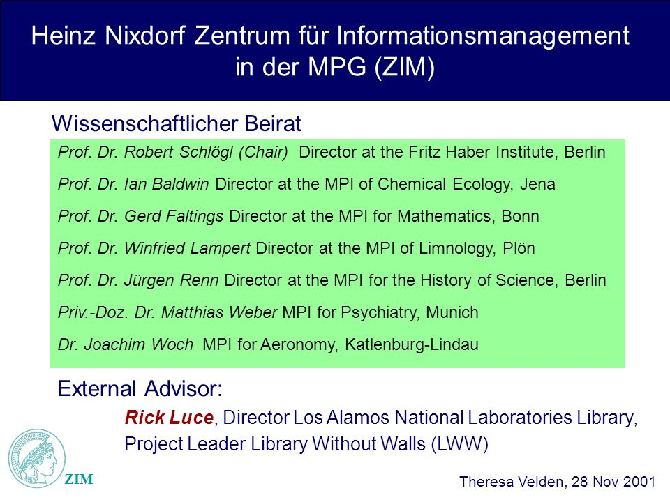 Heinz Nixdorf Zentrum für Informationsmanagement in der MPG (ZIM) ZIM Theresa Velden, 28 Nov 2001 Prof.