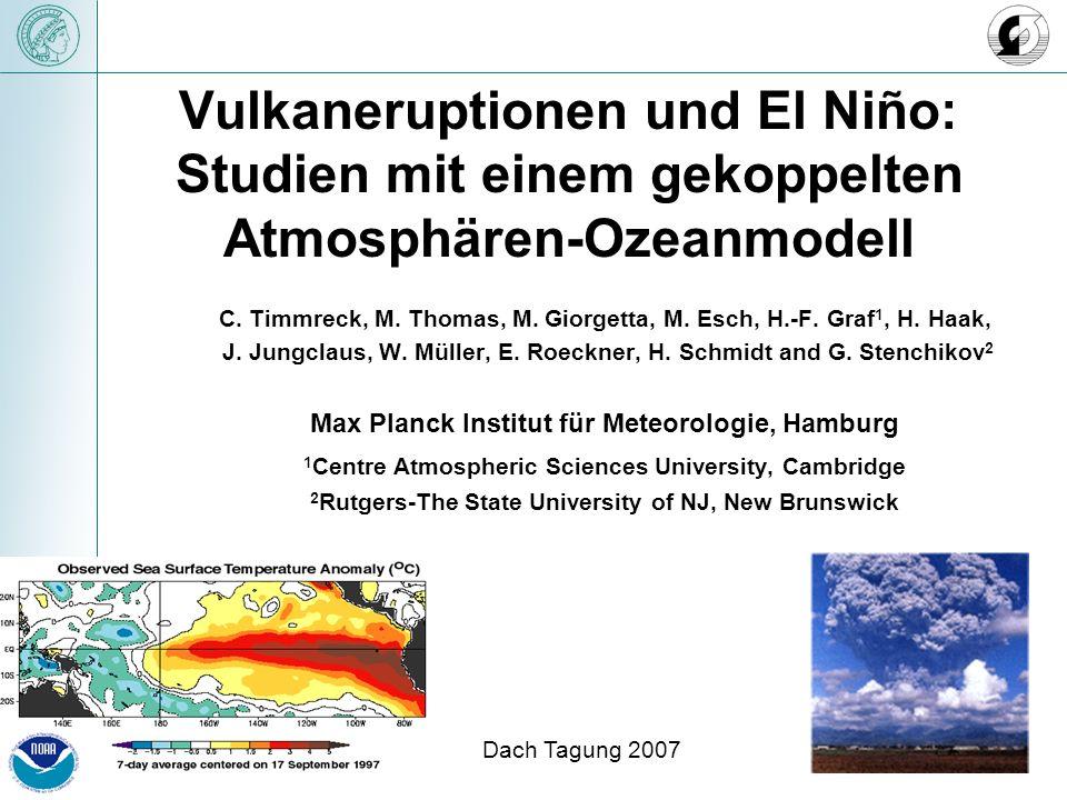 Vulkaneruptionen und El Niño: Studien mit einem gekoppelten Atmosphären-Ozeanmodell C. Timmreck, M. Thomas, M. Giorgetta, M. Esch, H.-F. Graf 1, H. Ha