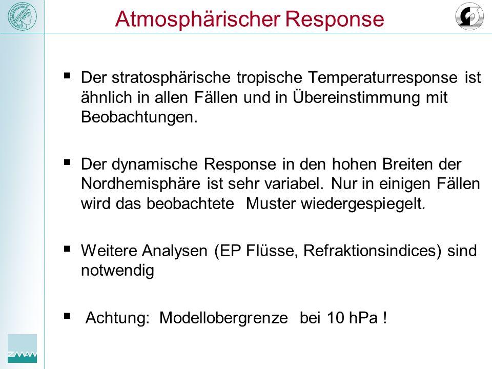 Atmosphärischer Response Der stratosphärische tropische Temperaturresponse ist ähnlich in allen Fällen und in Übereinstimmung mit Beobachtungen. Der d