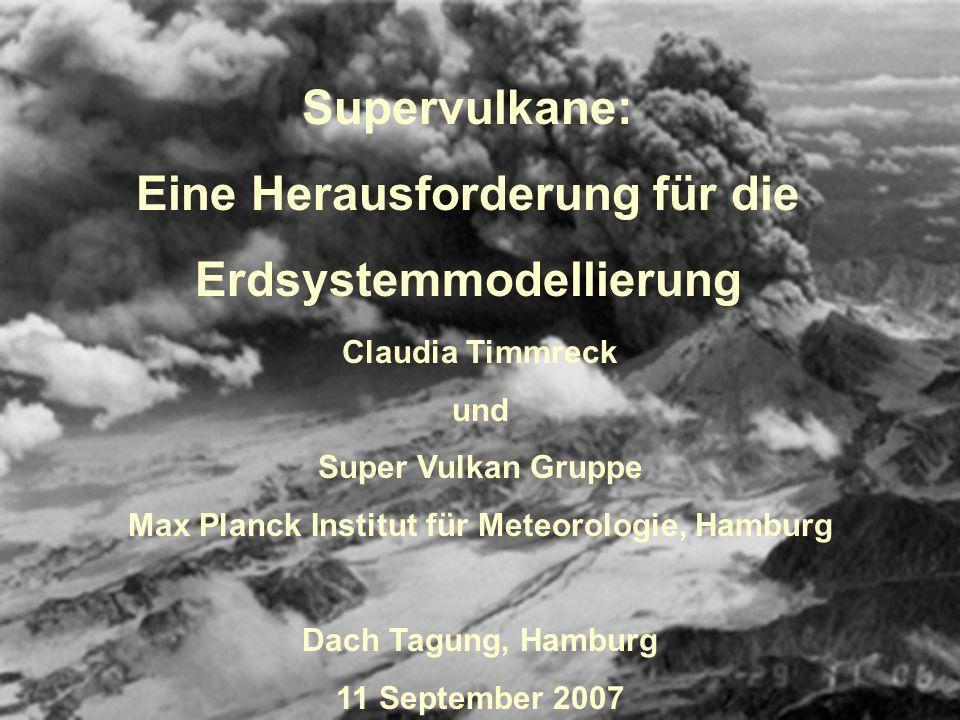 Supervulkane: Eine Herausforderung für die Erdsystemmodellierung Claudia Timmreck und Super Vulkan Gruppe Max Planck Institut für Meteorologie, Hambur