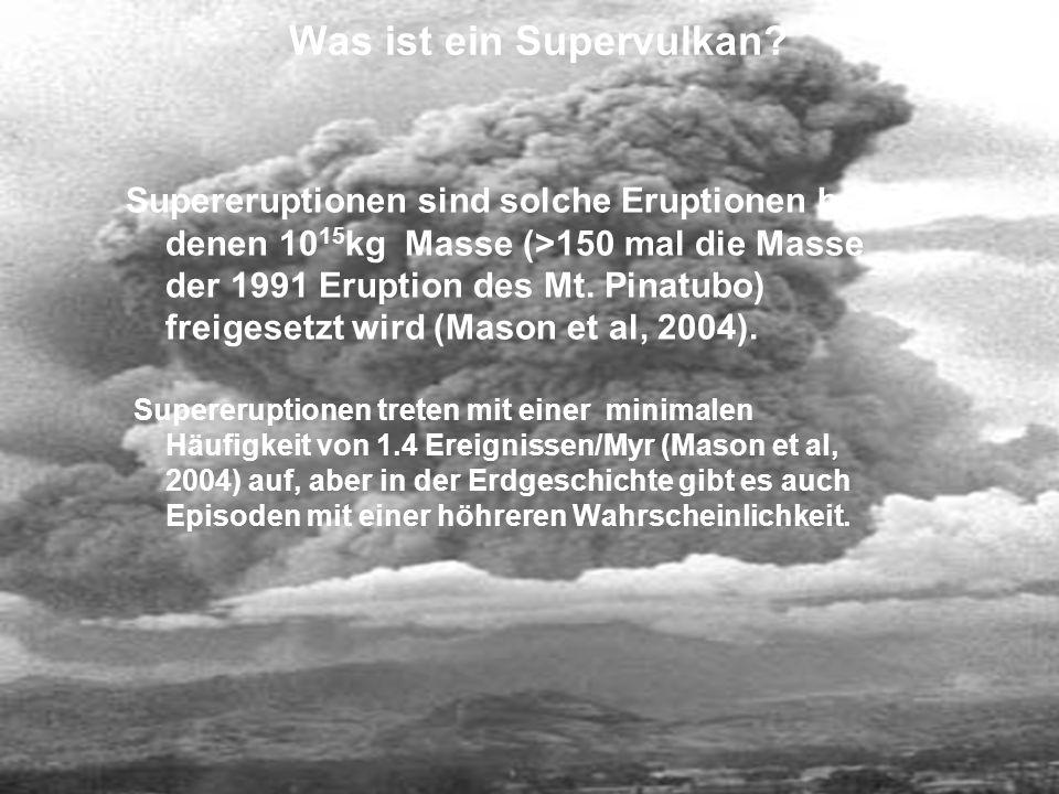 Was ist ein Supervulkan? Supereruptionen sind solche Eruptionen bei denen 10 15 kg Masse (>150 mal die Masse der 1991 Eruption des Mt. Pinatubo) freig