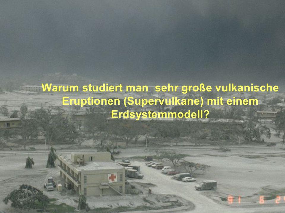 Warum studiert man sehr große vulkanische Eruptionen (Supervulkane) mit einem Erdsystemmodell?