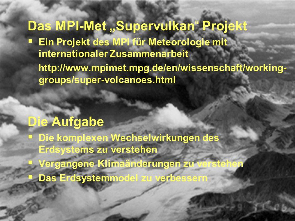 Das MPI-Met Supervulkan Projekt Ein Projekt des MPI für Meteorologie mit internationaler Zusammenarbeit http://www.mpimet.mpg.de/en/wissenschaft/worki