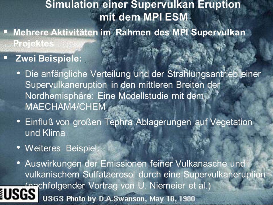 Simulation einer Supervulkan Eruption mit dem MPI ESM Mehrere Aktivitäten im Rahmen des MPI Supervulkan Projektes Zwei Beispiele: Die anfängliche Vert