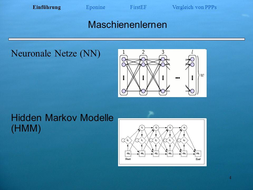 4 Maschienenlernen Hidden Markov Modelle (HMM) Neuronale Netze (NN) Einführung Eponine FirstEF Vergleich von PPPs