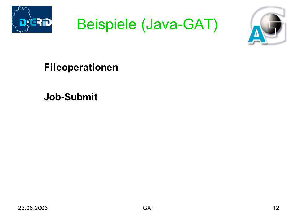 23.06.2006GAT12 Beispiele (Java-GAT) Fileoperationen Job-Submit