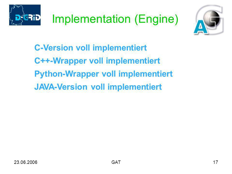 23.06.2006GAT17 Implementation (Engine) C-Version voll implementiert C++-Wrapper voll implementiert Python-Wrapper voll implementiert JAVA-Version voll implementiert