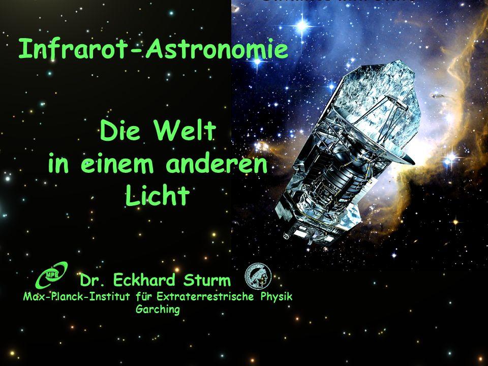 Infrarot-Astronomie Die Welt in einem anderen Licht Dr. Eckhard Sturm Max-Planck-Institut für Extraterrestrische Physik Garching