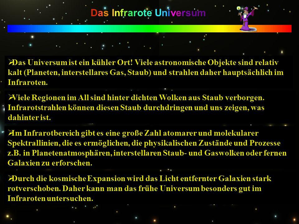 Das Infrarote Universum Das Universum ist ein kühler Ort! Viele astronomische Objekte sind relativ kalt (Planeten, interstellares Gas, Staub) und stra