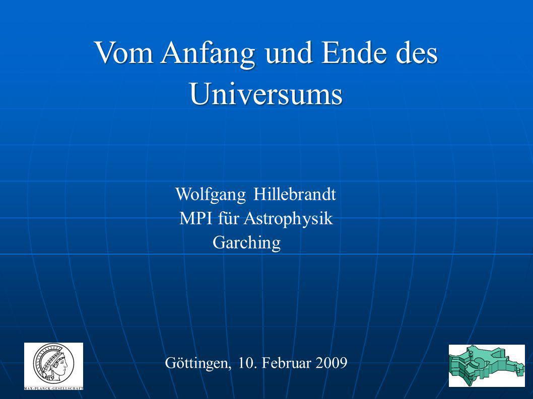 Vom Anfang und Ende des Universums Göttingen, 10. Februar 2009 Wolfgang Hillebrandt MPI für Astrophysik Garching