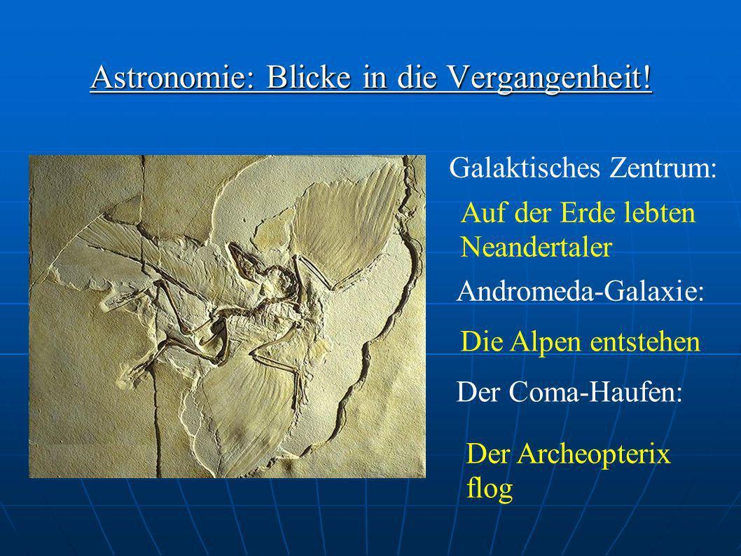 Astronomie: Blicke in die Vergangenheit! Galaktisches Zentrum: Auf der Erde lebten Neandertaler Andromeda-Galaxie: Die Alpen entstehen Der Coma-Haufen