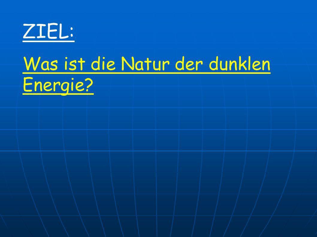 ZIEL: Was ist die Natur der dunklen Energie?