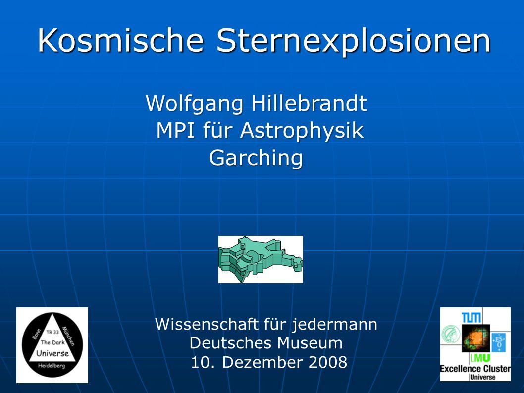 Kosmische Sternexplosionen Wolfgang Hillebrandt MPI für Astrophysik MPI für AstrophysikGarching Wissenschaft für jedermann Deutsches Museum 10.