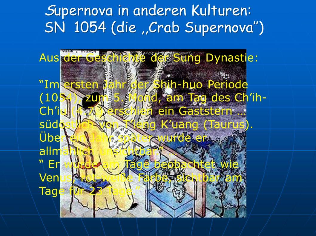 Supernova in anderen Kulturen: SN 1054 (die,,Crab Supernova SN 1054 (die,,Crab Supernova) Aus der Geschichte der Sung Dynastie: Im ersten Jahr der Shih-huo Periode (1054), zum 5.