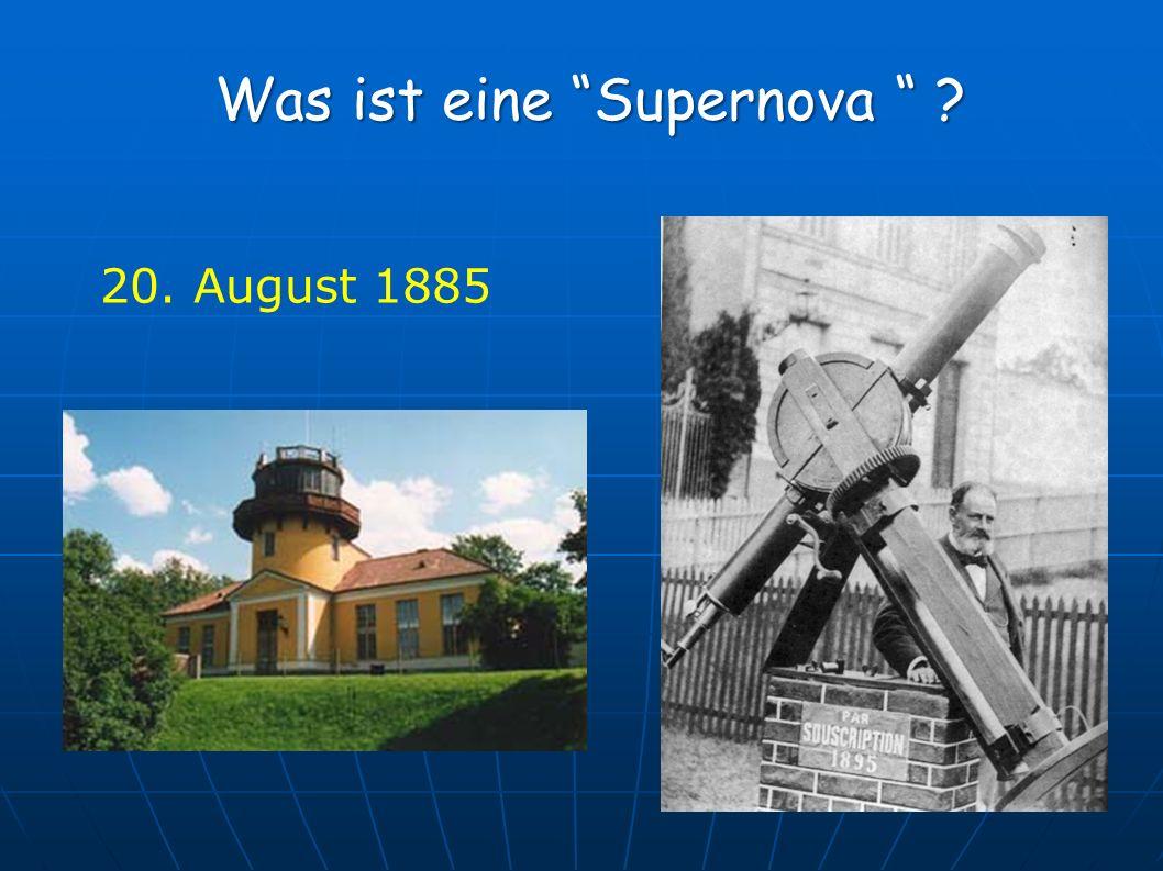 Was ist eine Supernova ? 20. August 1885
