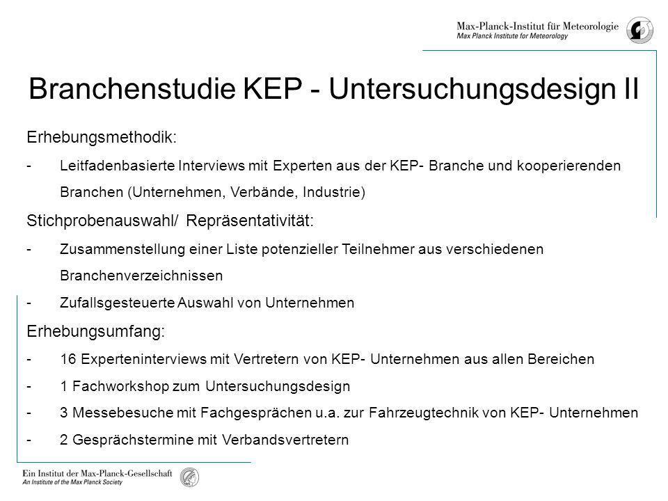 Branchenstudie KEP - Untersuchungsdesign II Erhebungsmethodik: -Leitfadenbasierte Interviews mit Experten aus der KEP- Branche und kooperierenden Bran