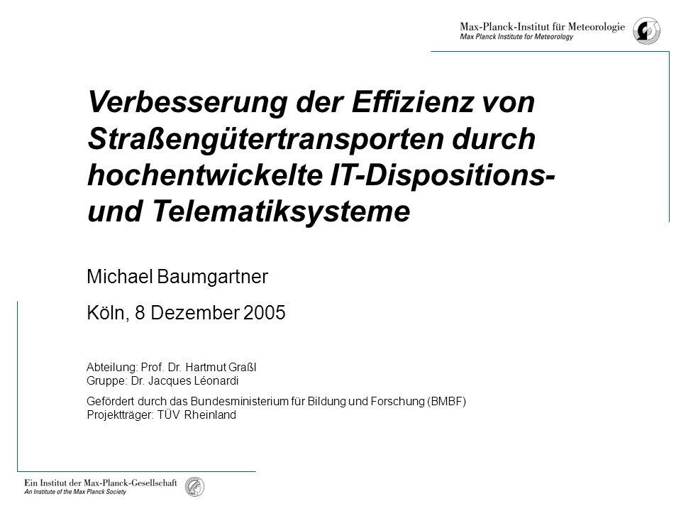 Verbesserung der Effizienz von Straßengütertransporten durch hochentwickelte IT-Dispositions- und Telematiksysteme Michael Baumgartner Köln, 8 Dezember 2005 Abteilung: Prof.