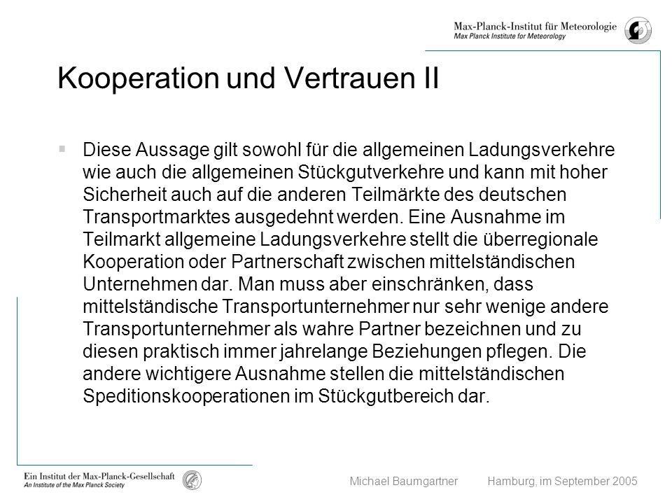 Michael Baumgartner Hamburg, im September 2005 Kooperation und Vertrauen II Diese Aussage gilt sowohl für die allgemeinen Ladungsverkehre wie auch die