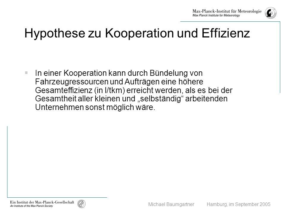 Michael Baumgartner Hamburg, im September 2005 Hypothese zu Kooperation und Effizienz In einer Kooperation kann durch Bündelung von Fahrzeugressourcen