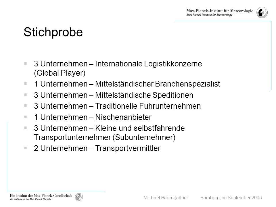 Michael Baumgartner Hamburg, im September 2005 Stichprobe 3 Unternehmen – Internationale Logistikkonzerne (Global Player) 1 Unternehmen – Mittelständi