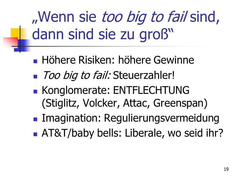 Wenn sie too big to fail sind, dann sind sie zu groß Höhere Risiken: höhere Gewinne Too big to fail: Steuerzahler! Konglomerate: ENTFLECHTUNG (Stiglit