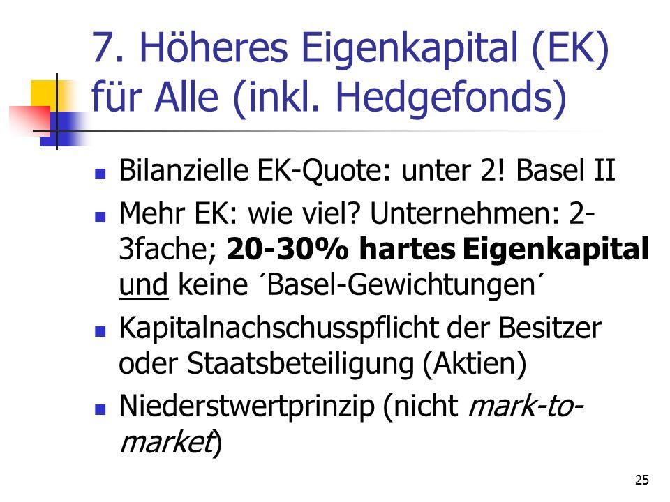 7. Höheres Eigenkapital (EK) für Alle (inkl. Hedgefonds) Bilanzielle EK-Quote: unter 2! Basel II Mehr EK: wie viel? Unternehmen: 2- 3fache; 20-30% har