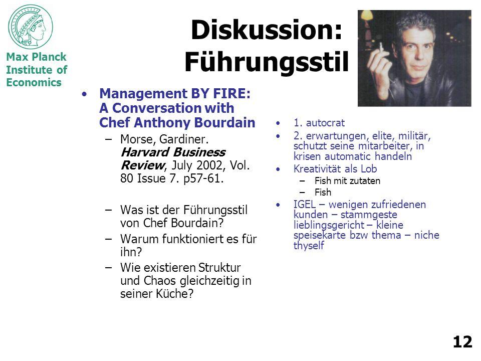 Max Planck Institute of Economics 12 Diskussion: Führungsstil Management BY FIRE: A Conversation with Chef Anthony Bourdain –Morse, Gardiner. Harvard