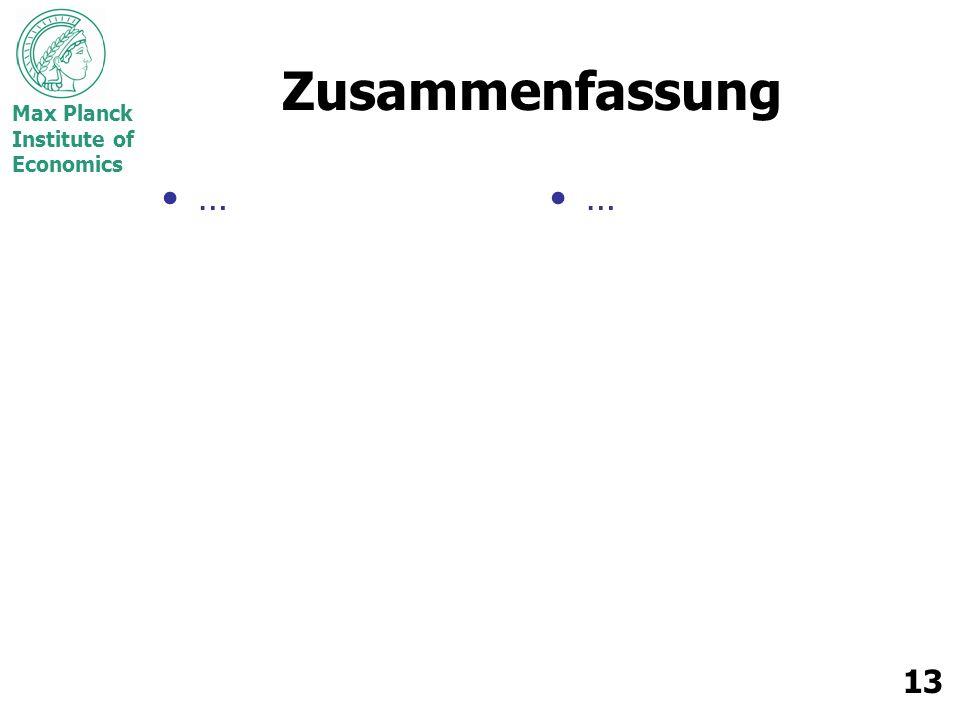 Max Planck Institute of Economics 13 Zusammenfassung ……