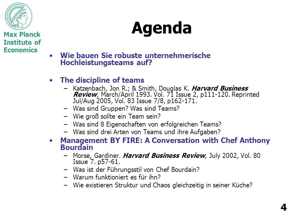 Max Planck Institute of Economics 4 Agenda Wie bauen Sie robuste unternehmerische Hochleistungsteams auf? The discipline of teams –Katzenbach, Jon R.;
