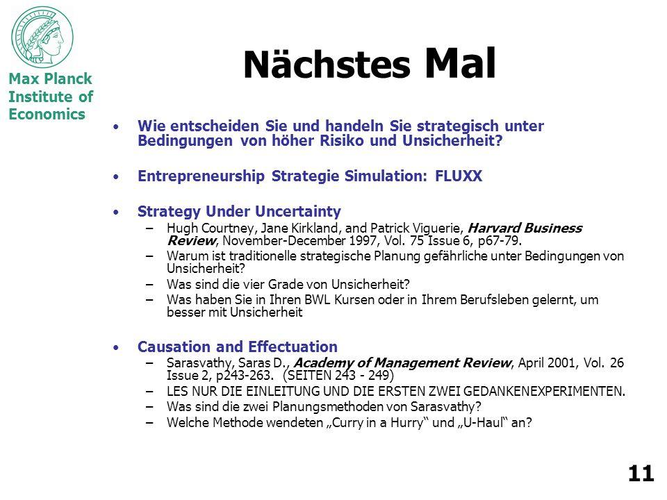 Max Planck Institute of Economics 11 Nächstes Mal Wie entscheiden Sie und handeln Sie strategisch unter Bedingungen von höher Risiko und Unsicherheit.