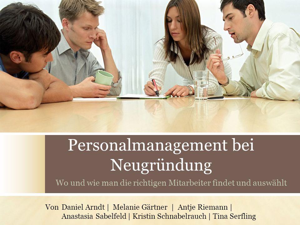 Personalmanagement bei Neugründung Wo und wie man die richtigen Mitarbeiter findet und auswählt VonDaniel Arndt | Melanie Gärtner | Antje Riemann | An