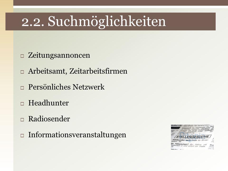 2.2. Suchmöglichkeiten Zeitungsannoncen Arbeitsamt, Zeitarbeitsfirmen Persönliches Netzwerk Headhunter Radiosender Informationsveranstaltungen