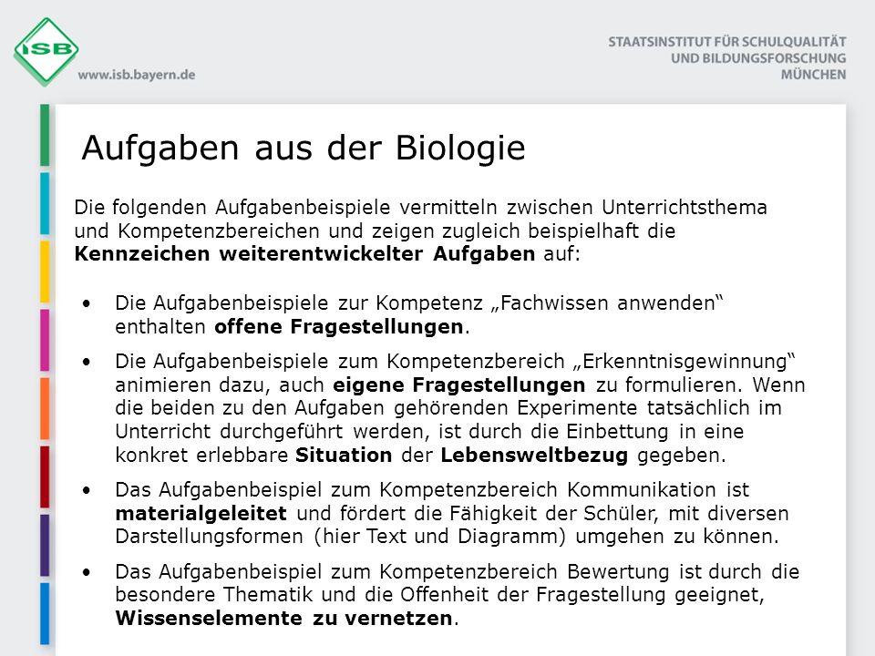 Aufgaben aus der Biologie Die Aufgabenbeispiele zur Kompetenz Fachwissen anwenden enthalten offene Fragestellungen. Die Aufgabenbeispiele zum Kompeten