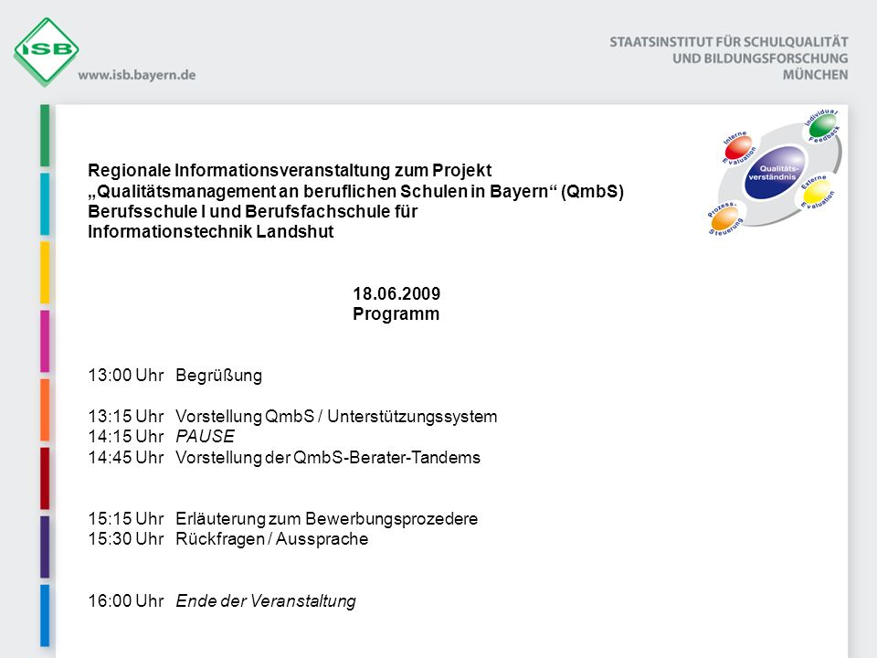 Regionale Informationsveranstaltung zum Projekt Qualitätsmanagement an beruflichen Schulen in Bayern (QmbS) Berufsschule I und Berufsfachschule für In