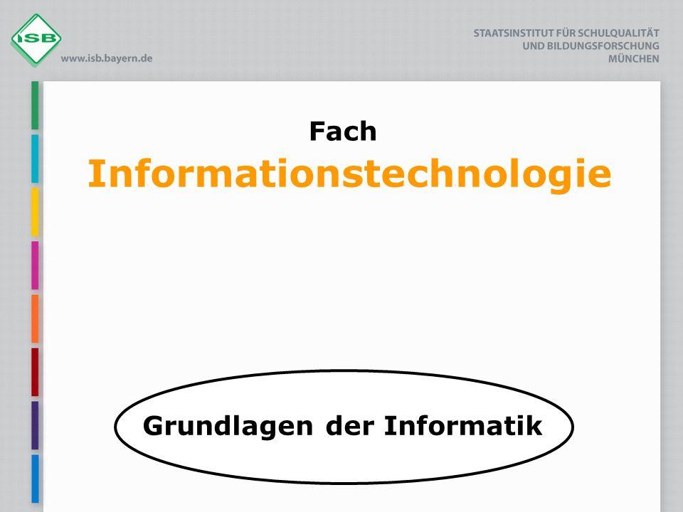 Fach Informationstechnologie Grundlagen der Informatik
